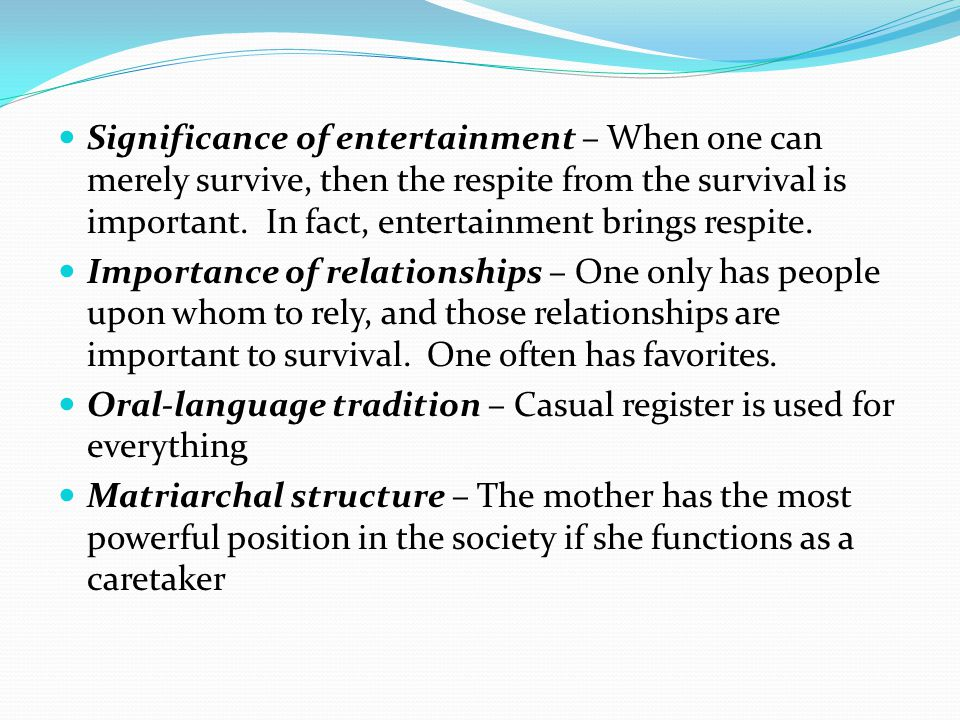 Significance of entertainment – When one can merely survive, then the respite from the survival is important. In fact, entertainment brings respite.