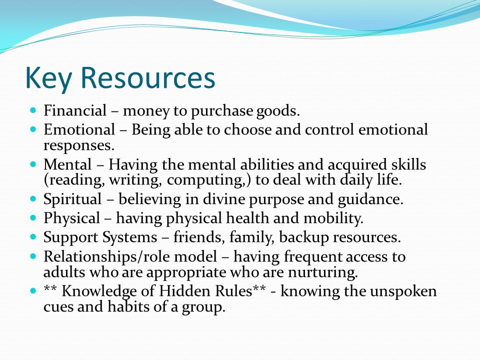 Key Resources Financial – money to purchase goods.