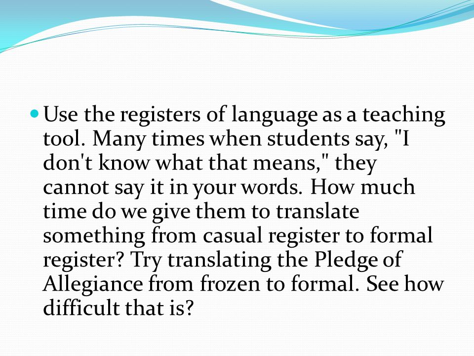 Use the registers of language as a teaching tool
