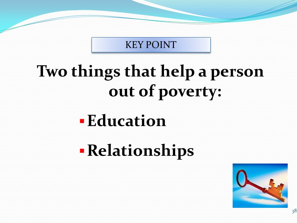 Two things that help a person out of poverty: