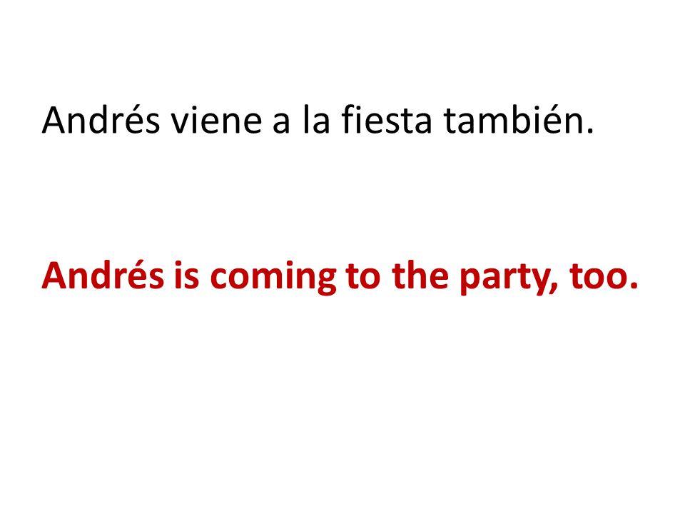 Andrés viene a la fiesta también.
