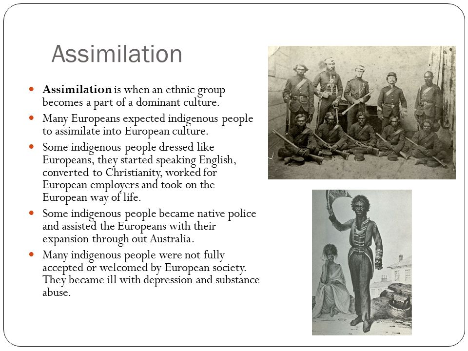 Assimilation Assimilation is when an ethnic group becomes a part of a dominant culture.
