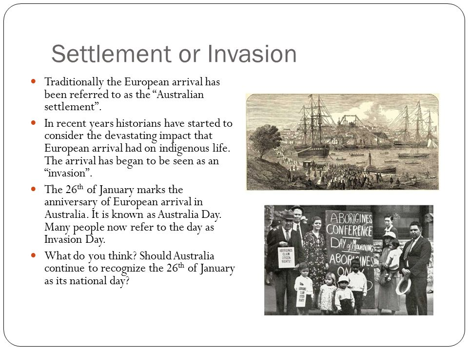 invasion or settlement However, once european settlement began, aboriginal rights to traditional lands were disregarded and the aboriginal people of the sydney region were almost in 1688 whig and tory leaders in the parliament joined in inviting james ii's protestant daughter, mary, and her husband, william of orange, to invade england.