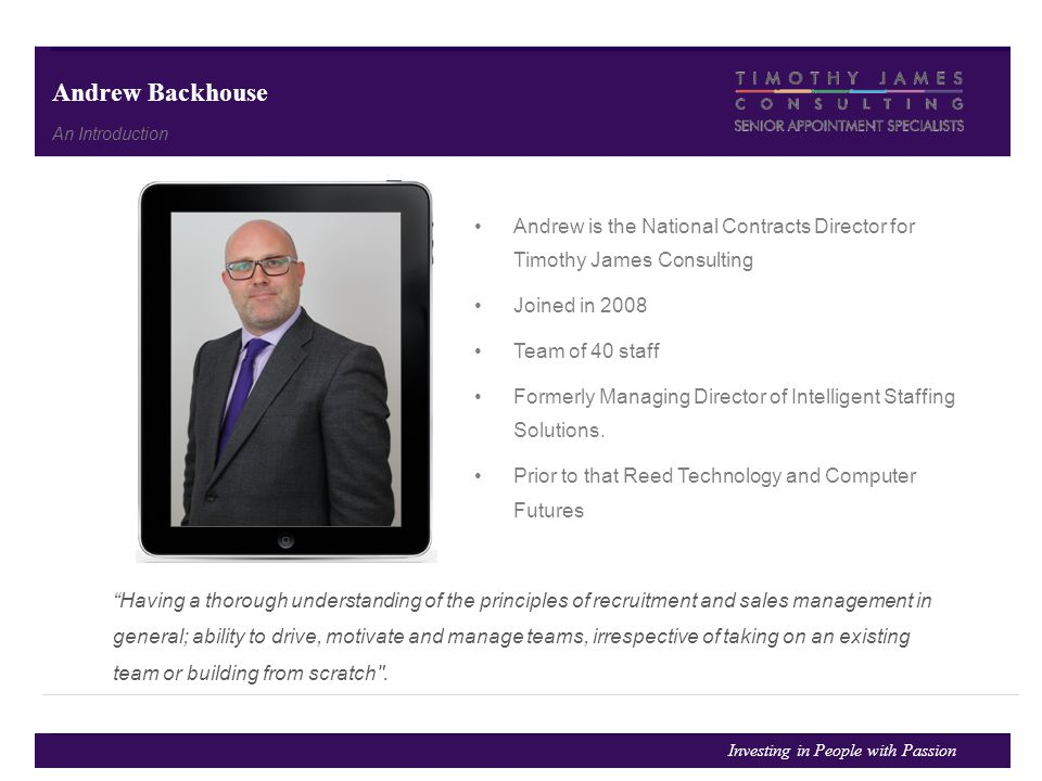 Andrew Backhouse An Introduction. Andrew is the National Contracts Director for Timothy James Consulting.