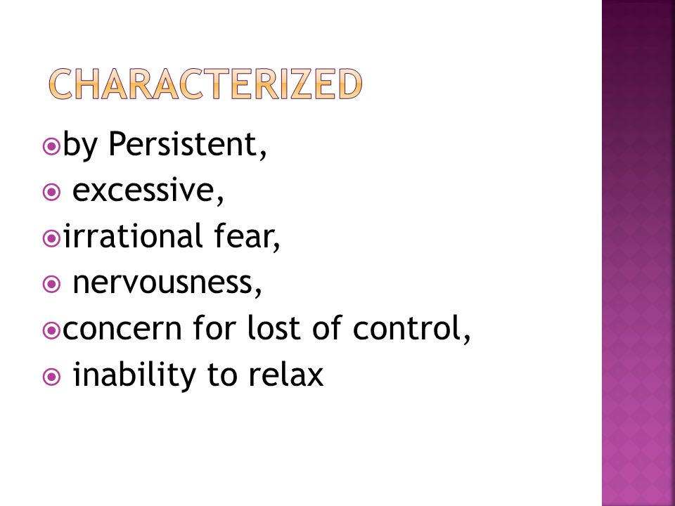 Characterized by Persistent, excessive, irrational fear, nervousness,