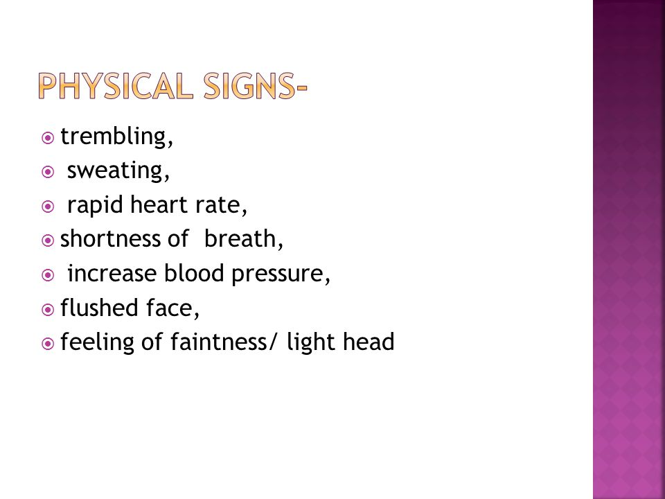 Physical signs- trembling, sweating, rapid heart rate,