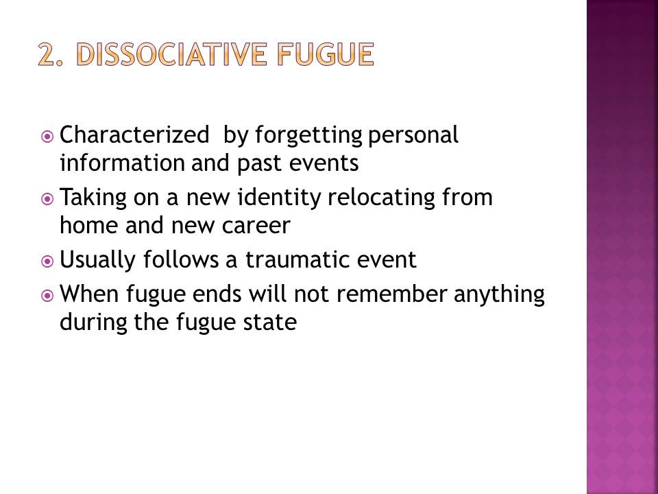 2. Dissociative Fugue Characterized by forgetting personal information and past events.
