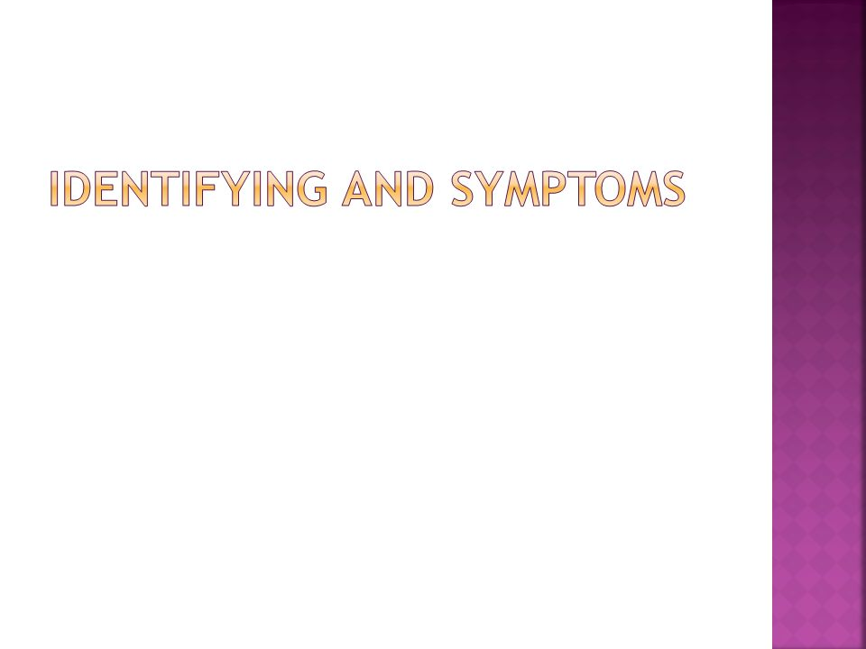 Identifying and symptoms