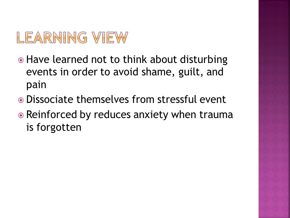 Learning View Have learned not to think about disturbing events in order to avoid shame, guilt, and pain.
