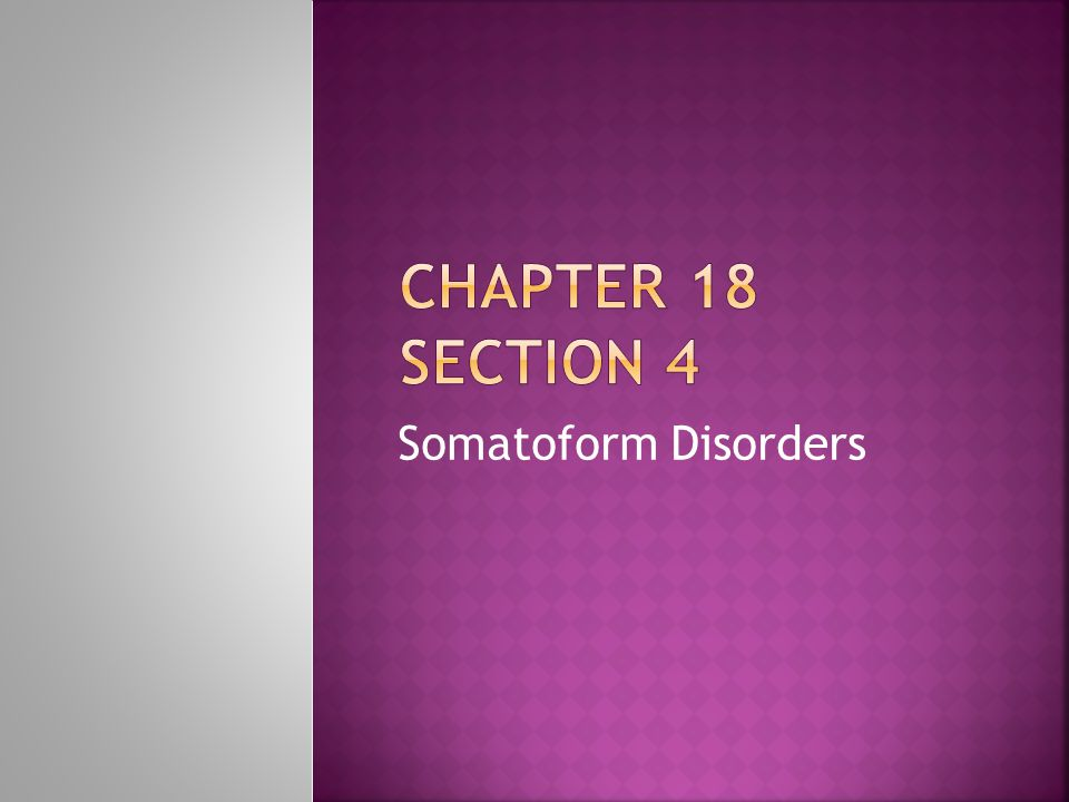 Chapter 18 section 4 Somatoform Disorders