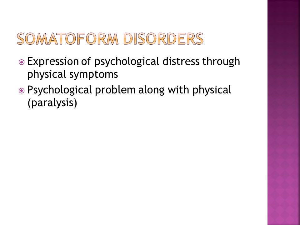 Somatoform Disorders Expression of psychological distress through physical symptoms.