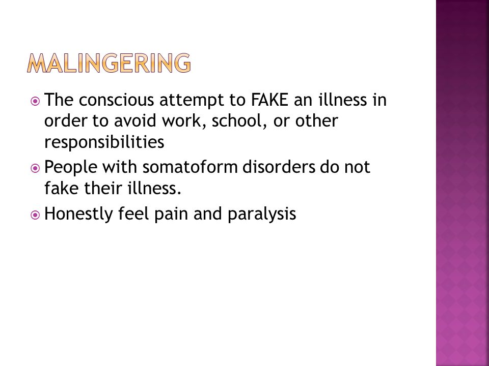 Malingering The conscious attempt to FAKE an illness in order to avoid work, school, or other responsibilities.