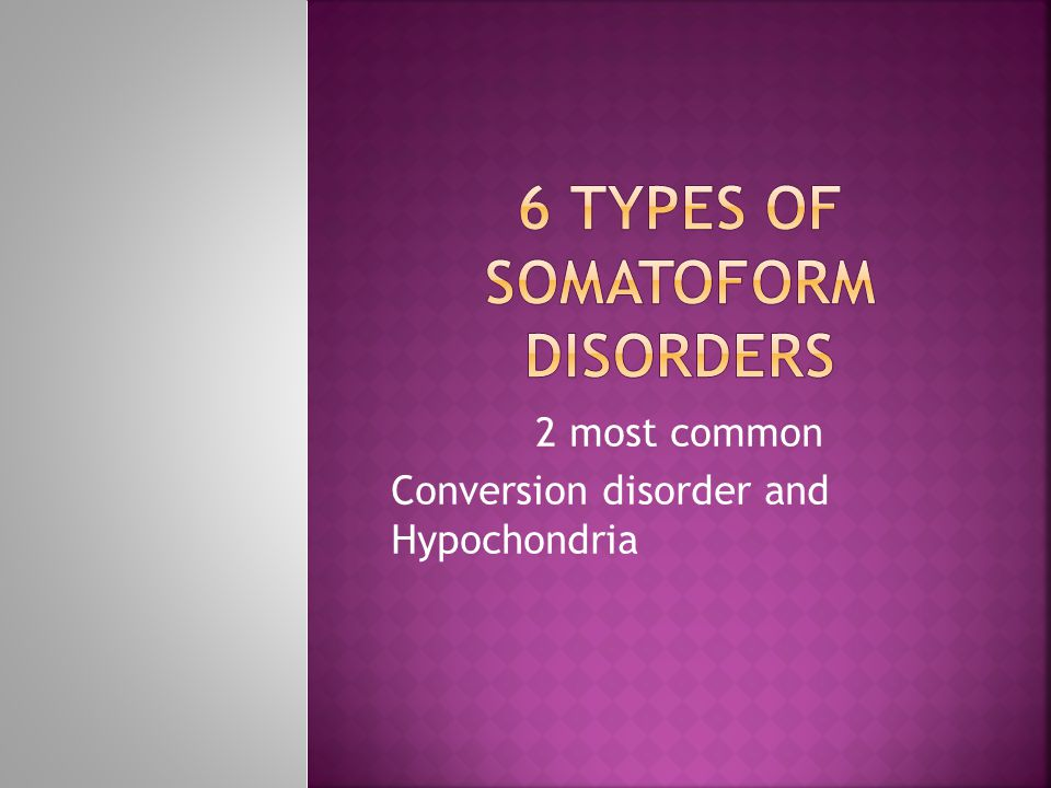 6 Types of Somatoform Disorders