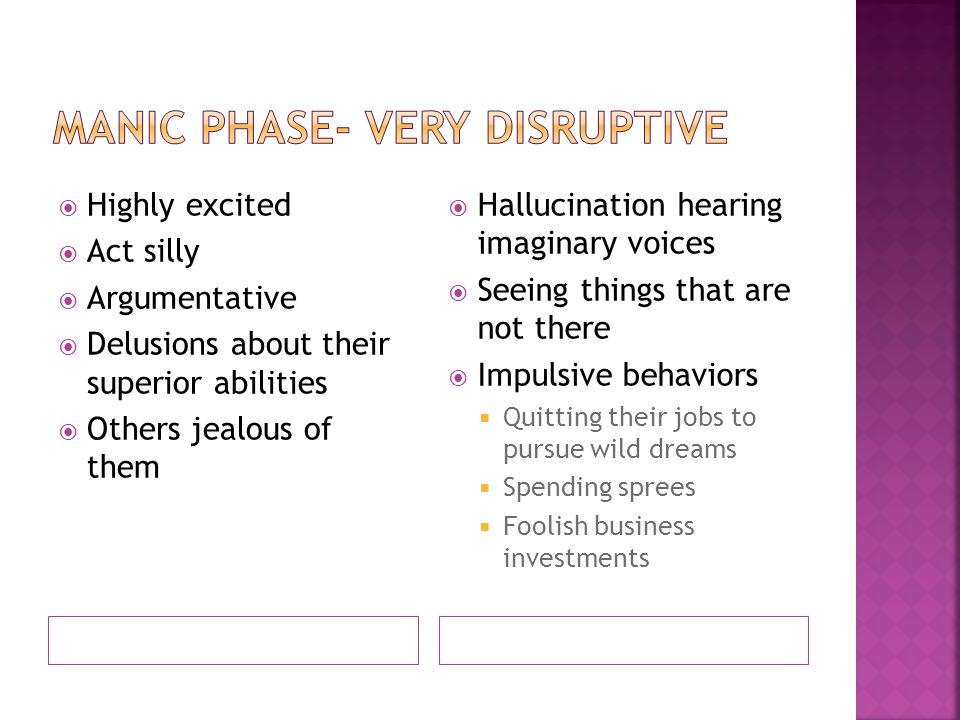 Manic phase- very disruptive