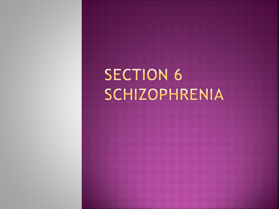 Section 6 Schizophrenia