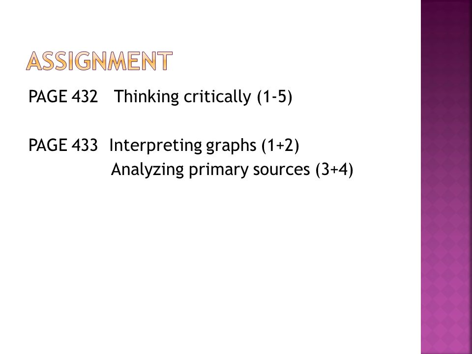 assignment PAGE 432 Thinking critically (1-5) PAGE 433 Interpreting graphs (1+2) Analyzing primary sources (3+4)