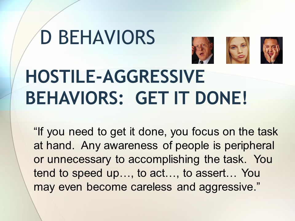 D BEHAVIORS Hostile-aggressive behaviors: Get it done!