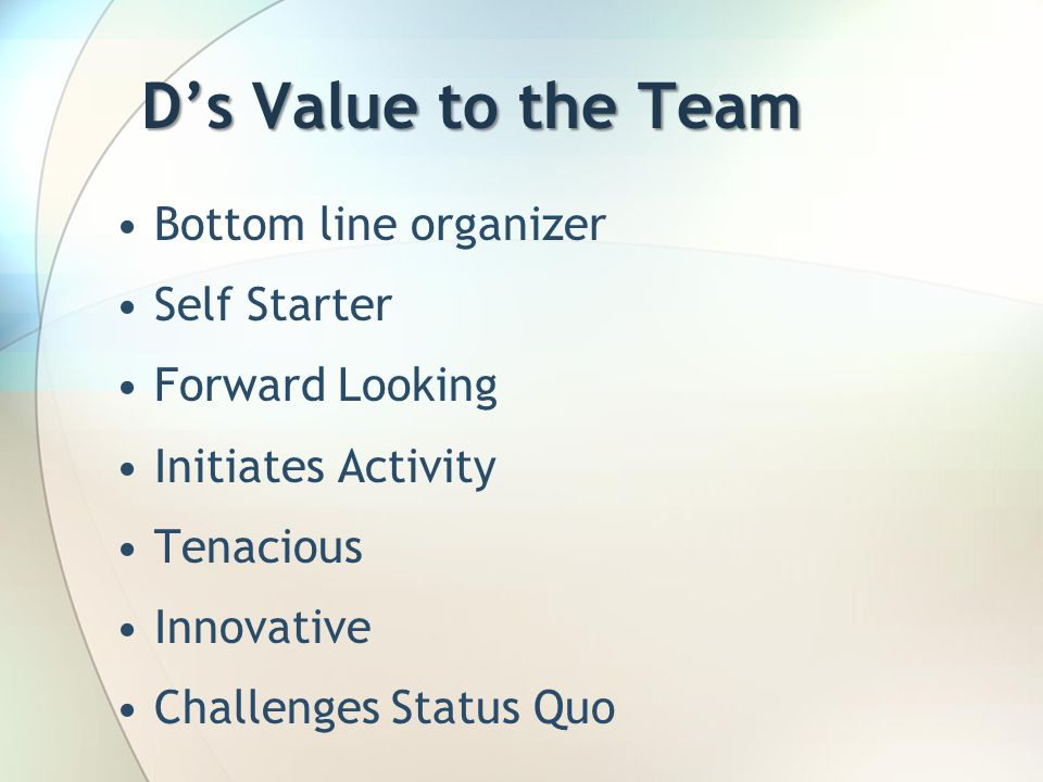 D's Value to the Team Bottom line organizer Self Starter