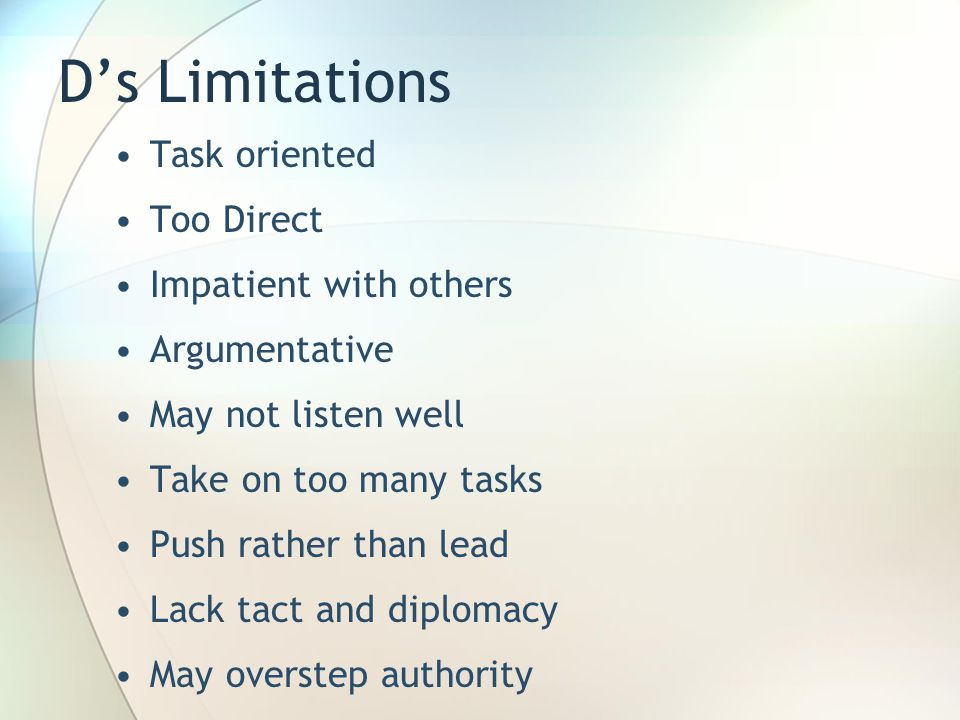 D's Limitations Task oriented Too Direct Impatient with others