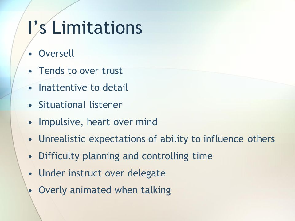 I's Limitations Oversell Tends to over trust Inattentive to detail