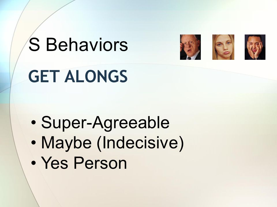 S Behaviors Get AlongS Super-Agreeable Maybe (Indecisive) Yes Person