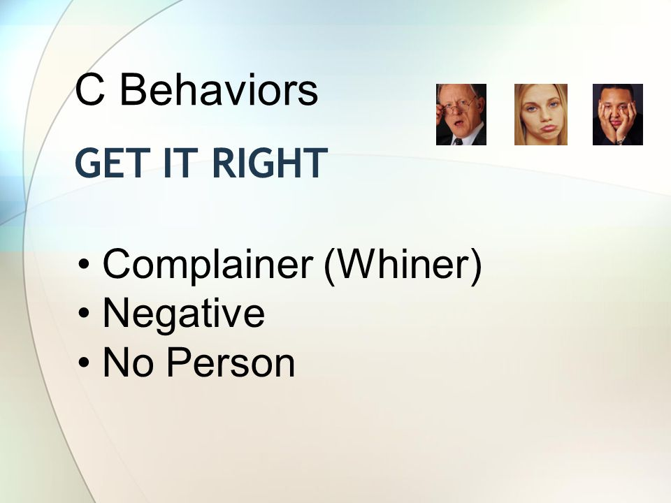 C Behaviors Get it right Complainer (Whiner) Negative No Person