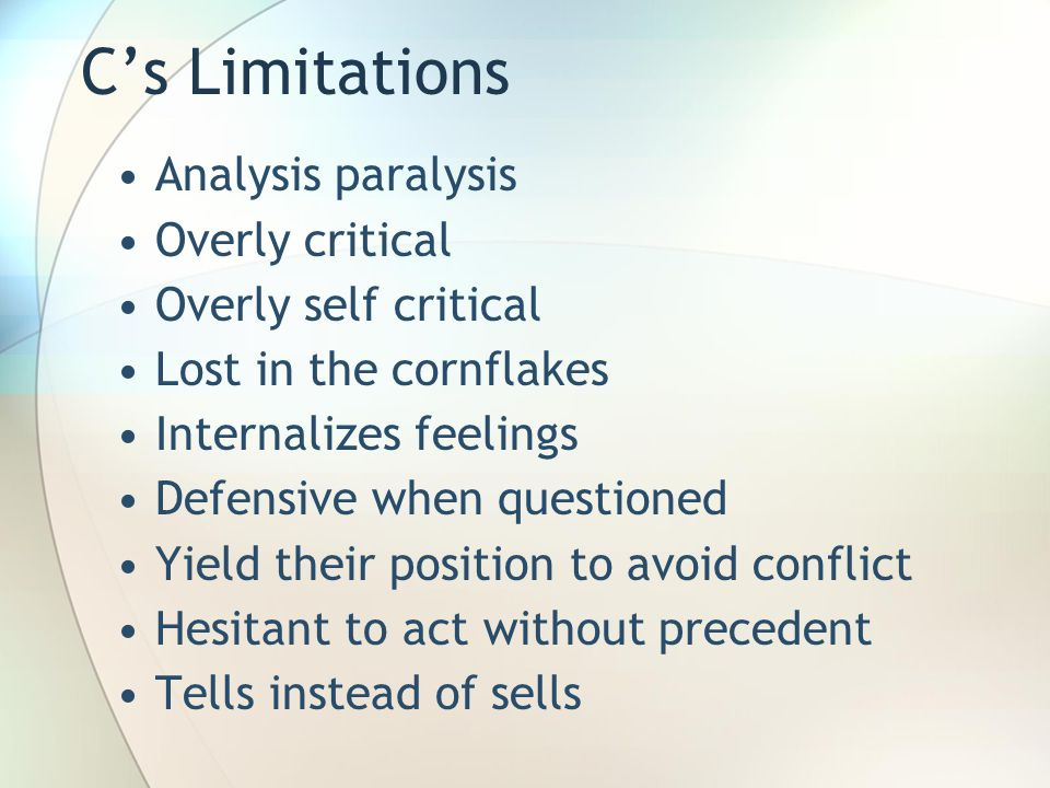 C's Limitations Analysis paralysis Overly critical