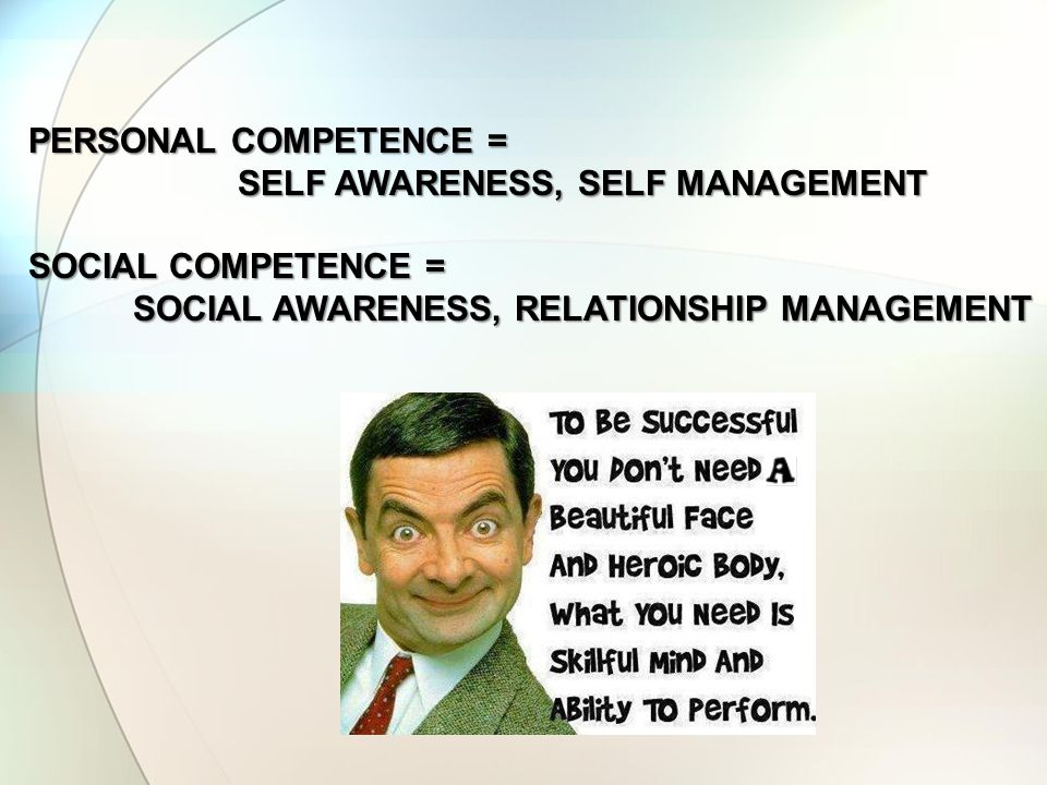 SELF AWARENESS, SELF MANAGEMENT SOCIAL COMPETENCE =