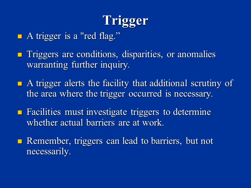 Trigger A trigger is a red flag.