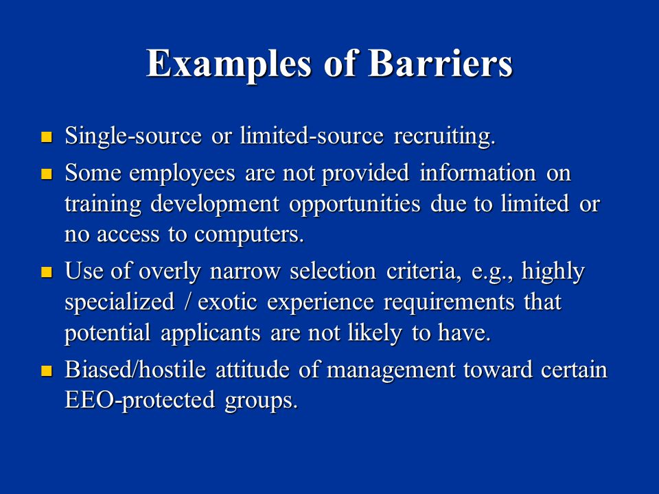 Examples of Barriers Single-source or limited-source recruiting.