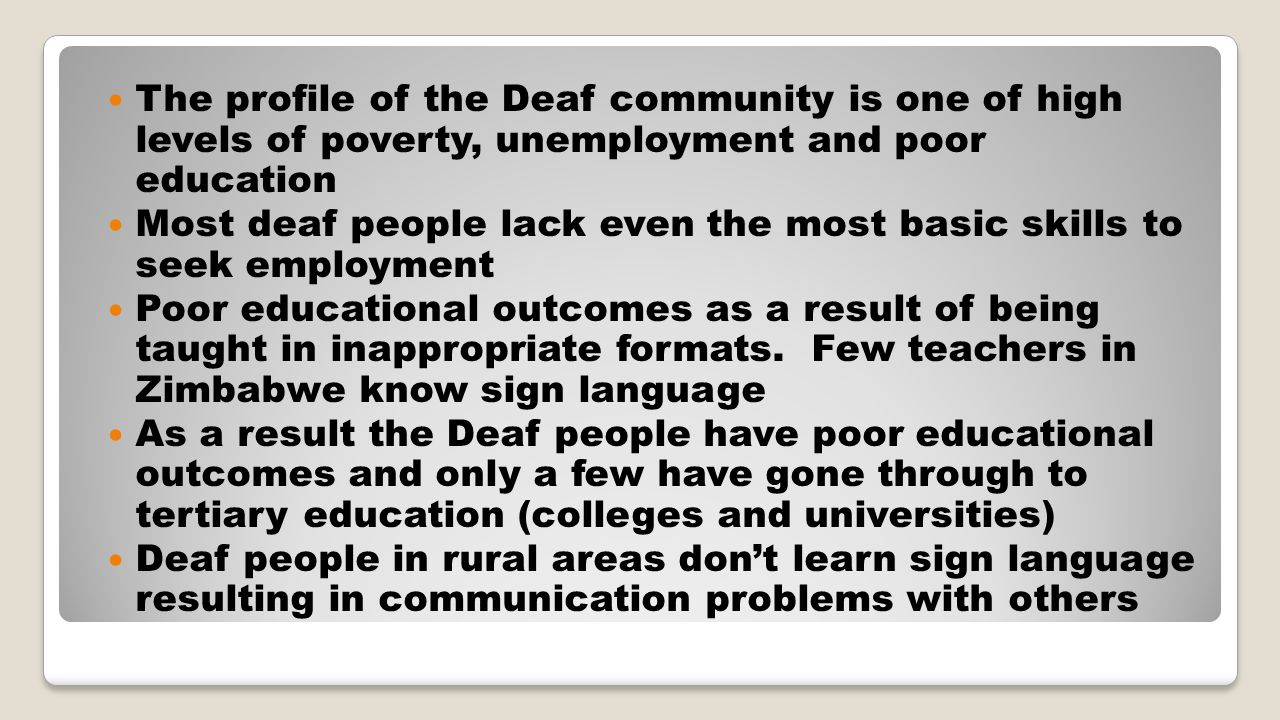 The profile of the Deaf community is one of high levels of poverty, unemployment and poor education