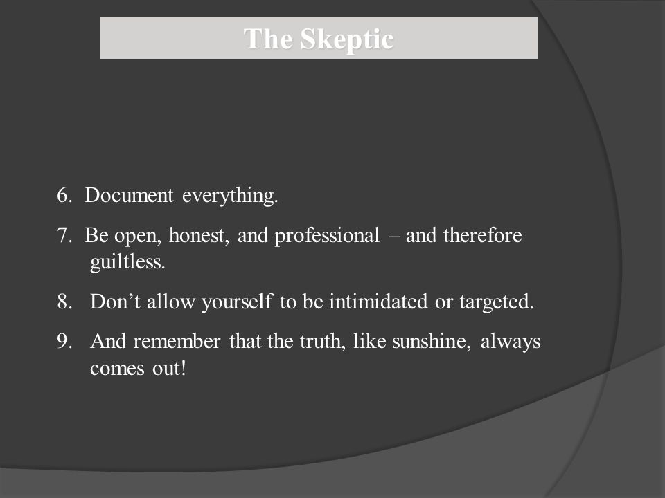 The Skeptic 6. Document everything.