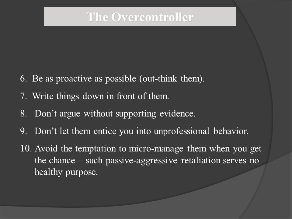 The Overcontroller 6. Be as proactive as possible (out-think them).