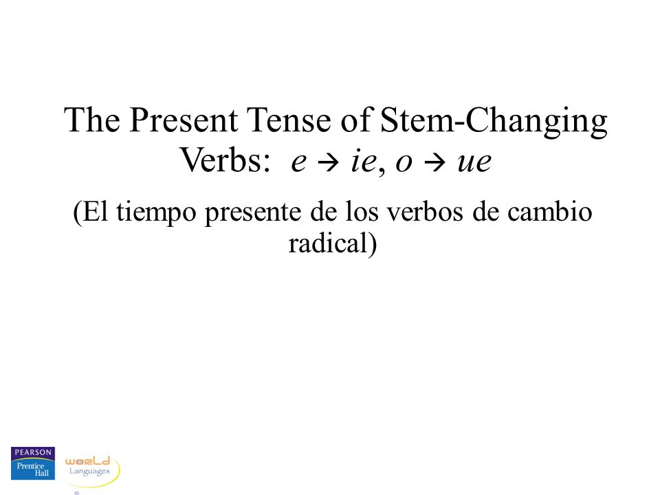 The Present Tense of Stem-Changing Verbs: e  ie, o  ue