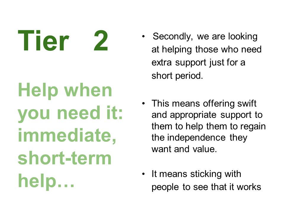 Tier 2 Help when you need it: immediate, short-term help…