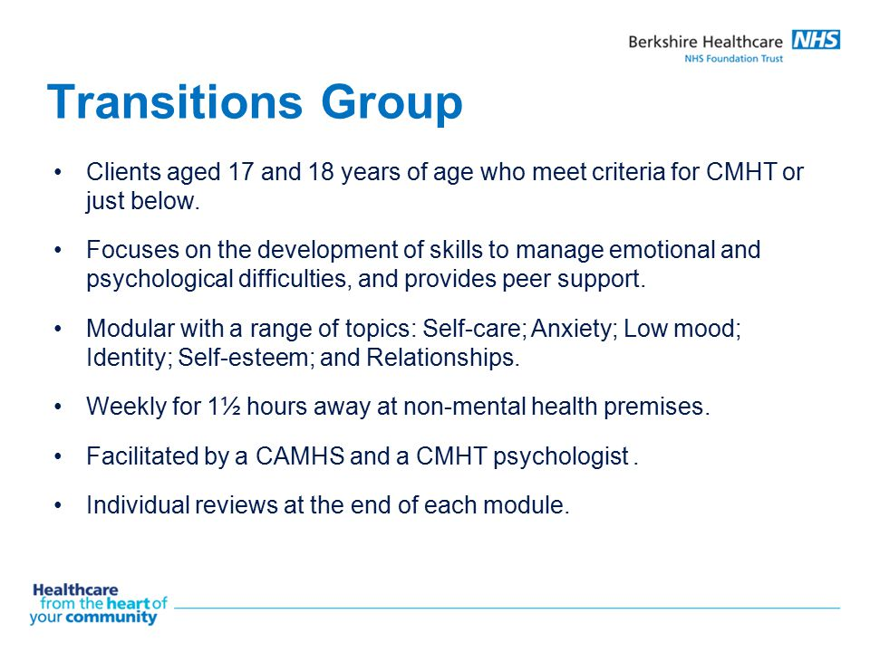 Transitions Group Clients aged 17 and 18 years of age who meet criteria for CMHT or just below.