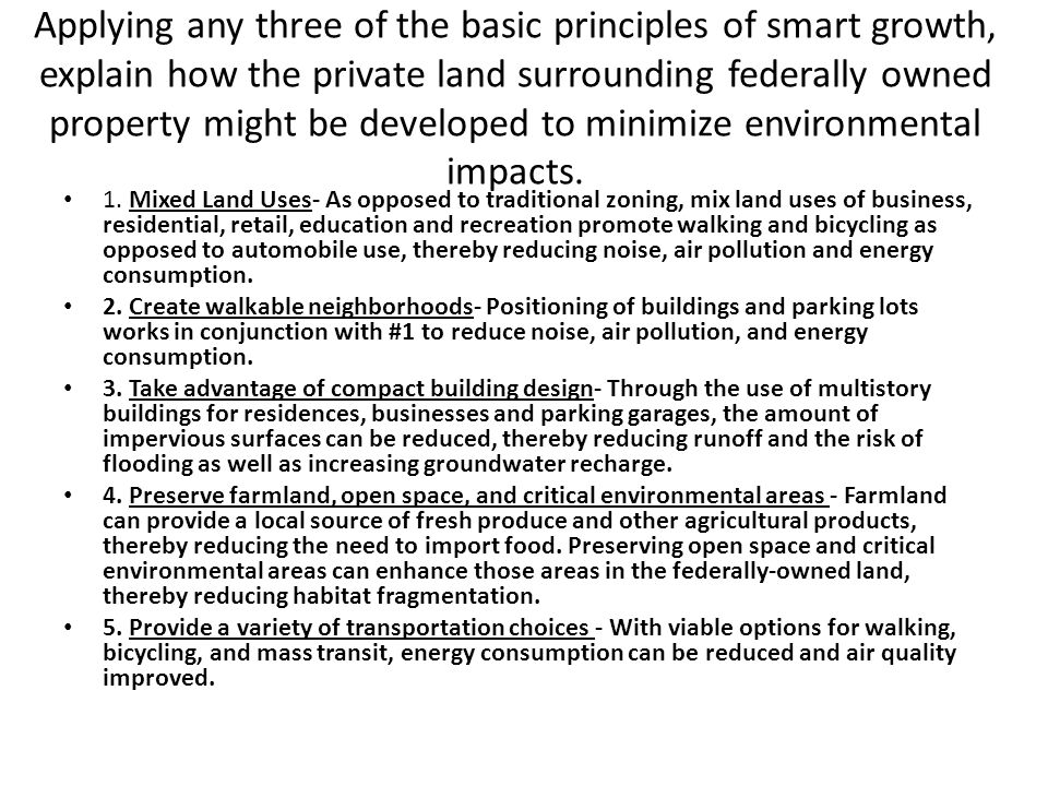 Applying any three of the basic principles of smart growth, explain how the private land surrounding federally owned property might be developed to minimize environmental impacts.