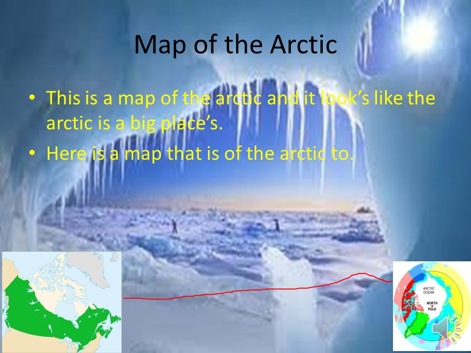 Map of the Arctic This is a map of the arctic and it look's like the arctic is a big place's.