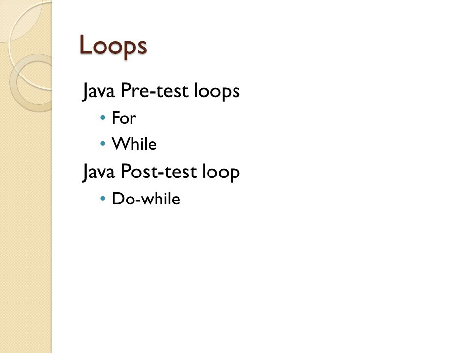 Loops Java Pre-test loops For While Java Post-test loop Do-while