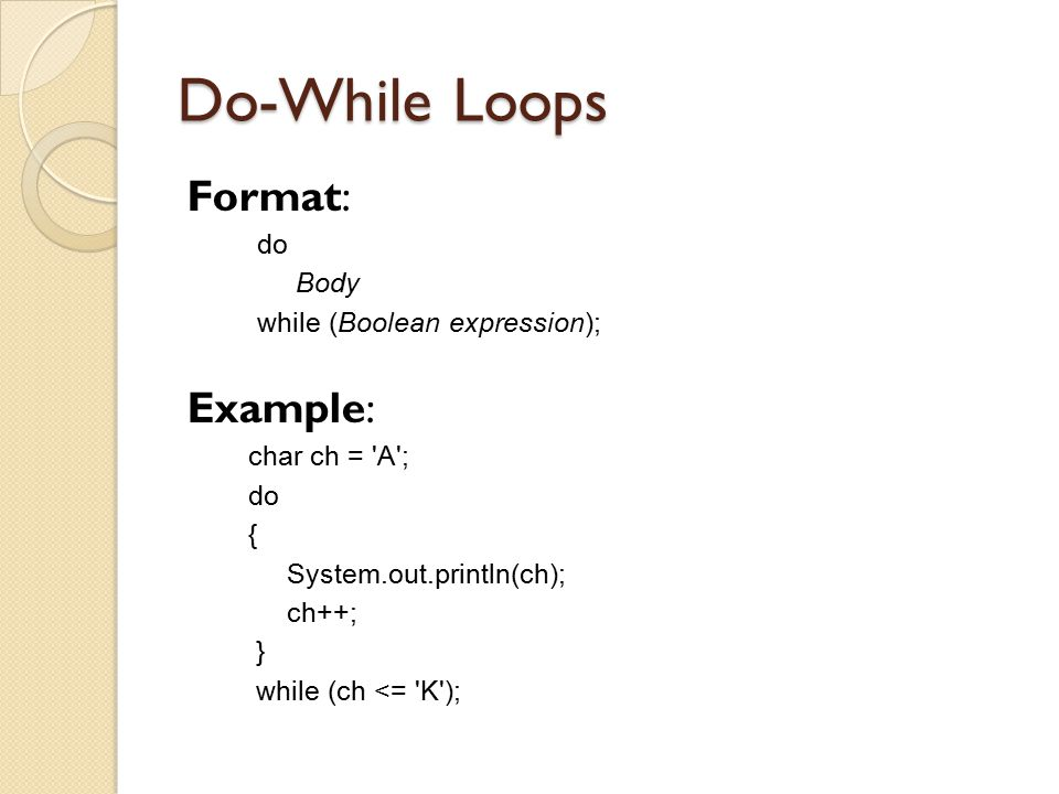 Do-While Loops Format: Example: do Body while (Boolean expression);