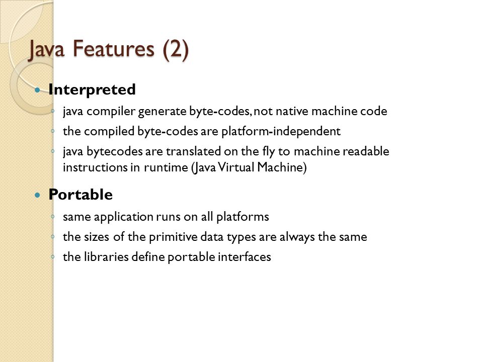 Java Features (2) Interpreted Portable