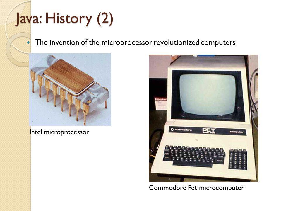 Java: History (2) The invention of the microprocessor revolutionized computers. Intel microprocessor.