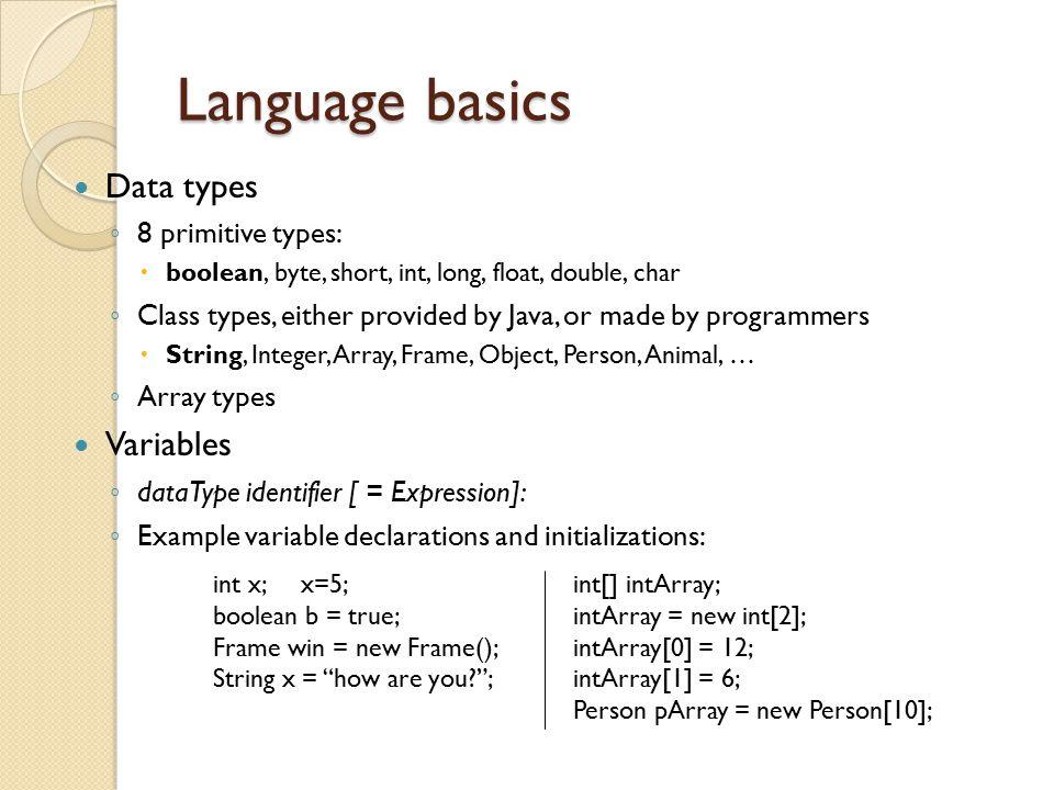 Language basics Data types Variables 8 primitive types: