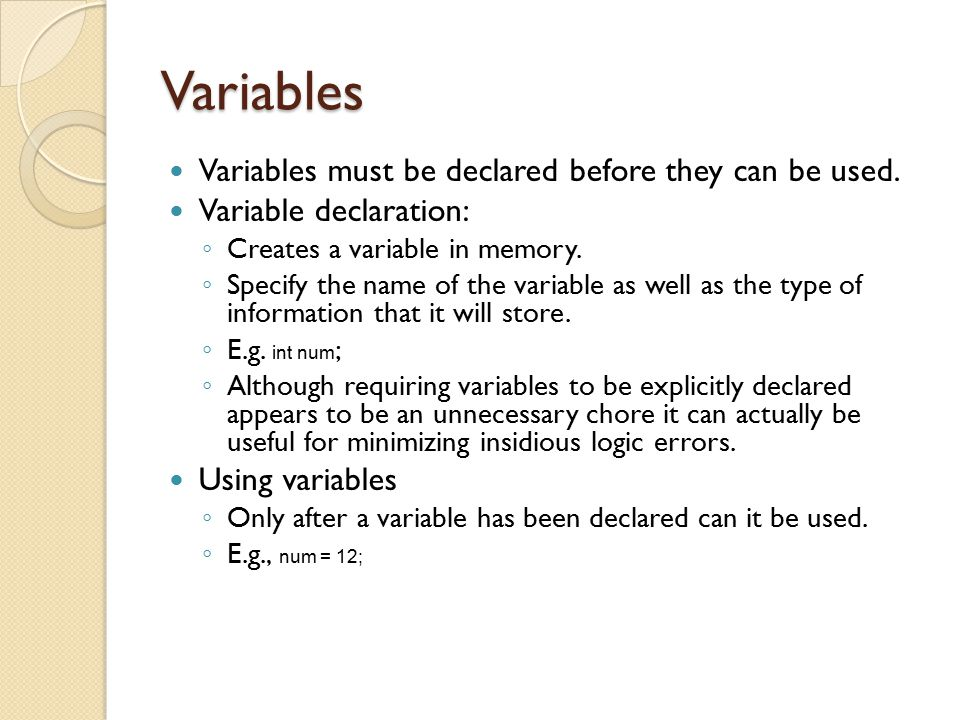 Variables Variables must be declared before they can be used.