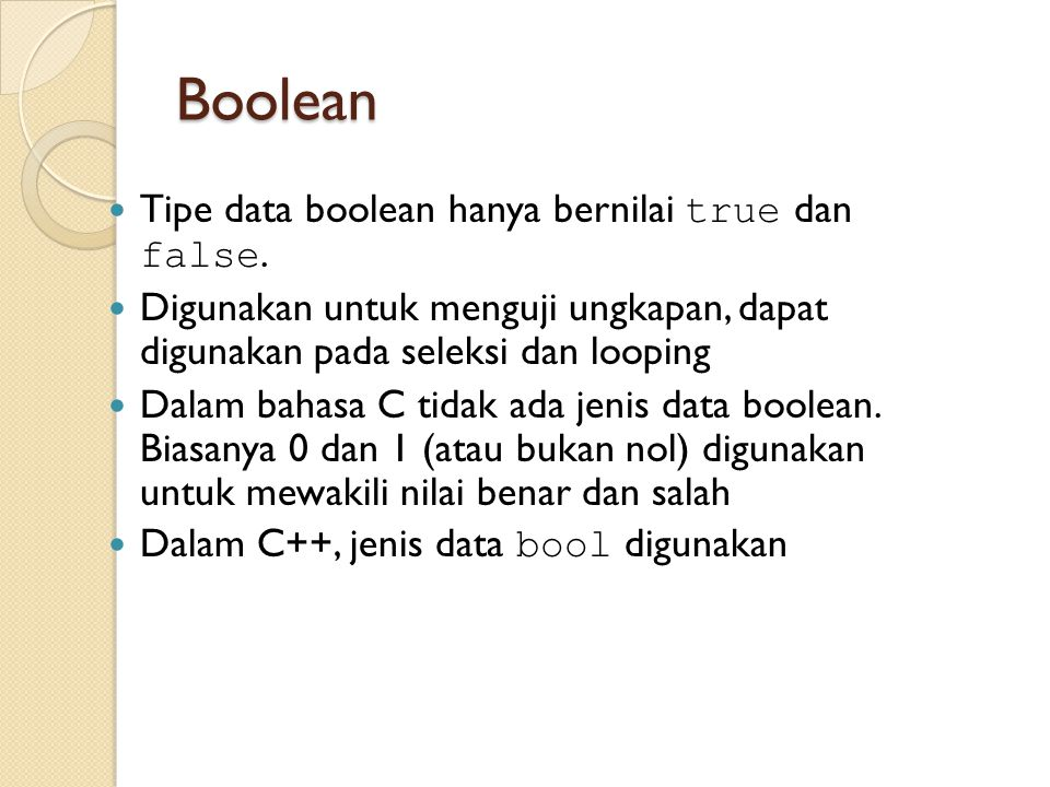Boolean Tipe data boolean hanya bernilai true dan false.
