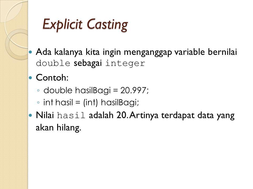 Explicit Casting Ada kalanya kita ingin menganggap variable bernilai double sebagai integer. Contoh: