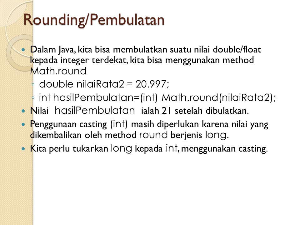 Rounding/Pembulatan Dalam Java, kita bisa membulatkan suatu nilai double/float kepada integer terdekat, kita bisa menggunakan method Math.round.