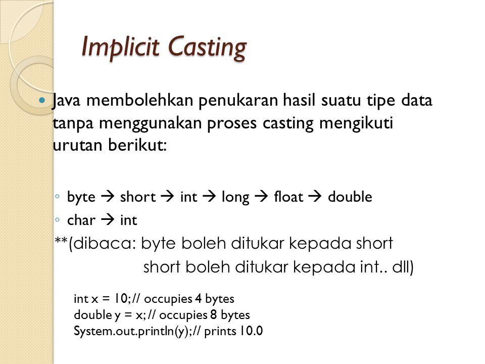 Implicit Casting Java membolehkan penukaran hasil suatu tipe data tanpa menggunakan proses casting mengikuti urutan berikut: