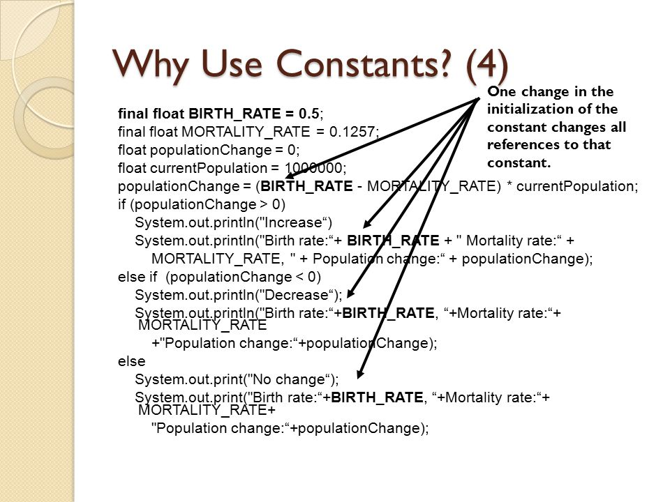 Why Use Constants (4) One change in the initialization of the constant changes all references to that constant.