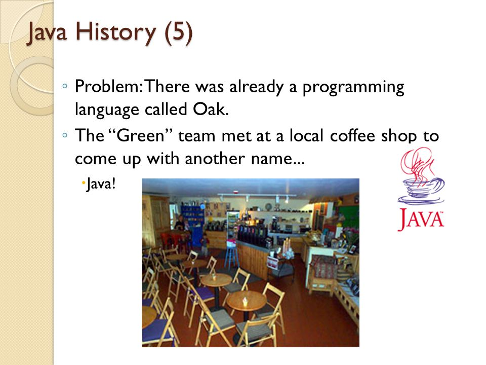 Java History (5) Problem: There was already a programming language called Oak.